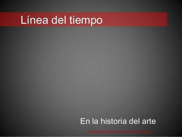 Línea del tiempo En la historia del arte Línea del tiempo en el arte. Leticia Martínez Ruíz
