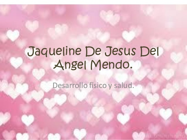 Jaqueline De Jesus Del Angel Mendo. Desarrollo físico y salud.