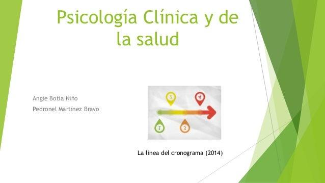 Psicología Clínica y de la salud Angie Botia Niño Pedronel Martínez Bravo La linea del cronograma (2014)