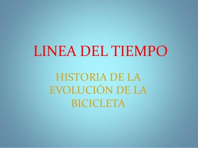 LINEA DEL TIEMPO HISTORIA DE LA EVOLUCIÓN DE LA BICICLETA
