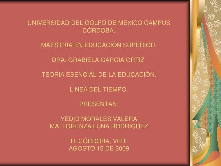 UNIVERSIDAD DEL GOLFO DE MEXICO CAMPUS                CÓRDOBA.     MAESTRIA EN EDUCACIÓN SUPERIOR.        DRA. GRABIELA GA...