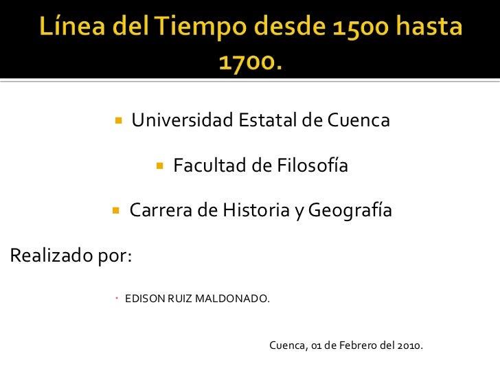 Línea del Tiempo desde 1500 hasta 1700.<br />Universidad Estatal de Cuenca<br />Facultad de Filosofía<br />Carrera de Hist...