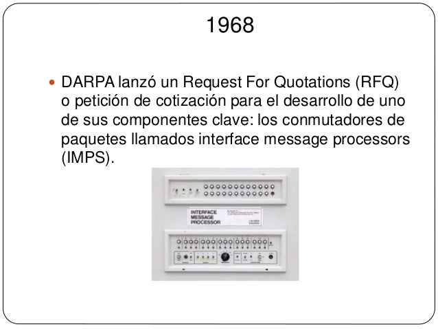 1968   DARPA lanzó un Request For Quotations (RFQ)  o petición de cotización para el desarrollo de uno  de sus componente...