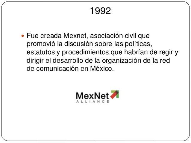 1992   Fue creada Mexnet, asociación civil que  promovió la discusión sobre las políticas,  estatutos y procedimientos qu...