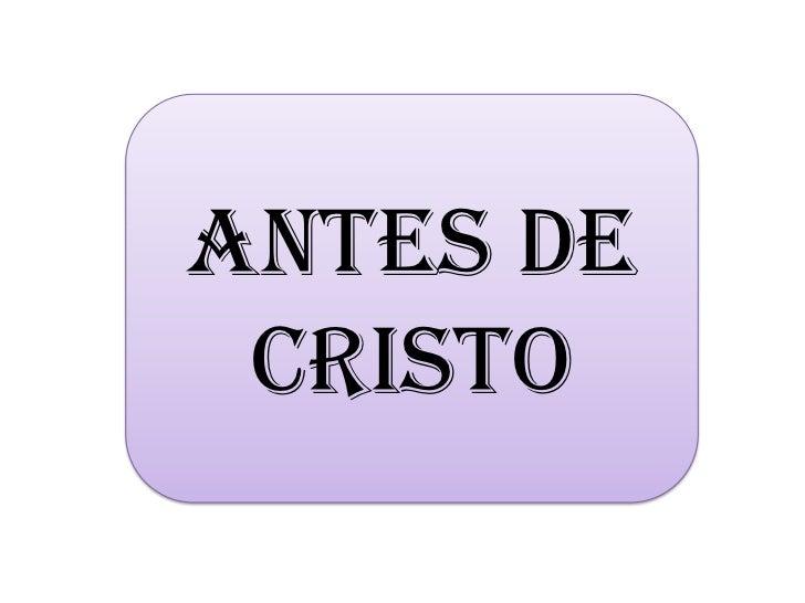 ANTES DE CRISTO<br />