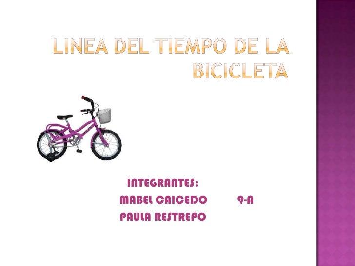 LINEA DEL TIEMPO DE LA BICICLETA<br />INTEGRANTES:<br />                MABEL CAICEDO          9-A<br />PAULA RESTREPO<br />