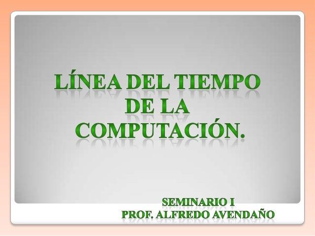 Linea de Tiempo de la Computación2500 a.C.2000 a.C.6000 a.C.500 a.C.  1633  1642  1671  1833  1847  1889  1890  1893  1941...