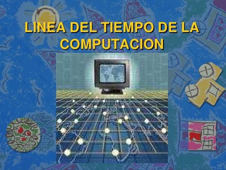 LINEA DEL TIEMPO DE LA COMPUTACION<br />