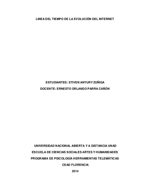 LINEA DEL TIEMPO DE LA EVOLUCIÓN DEL INTERNET  ESTUDIANTES: STIVEN ANTURY ZUÑIGA  DOCENTE: ERNESTO ORLANDO PARRA CAÑÓN  UN...