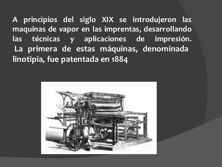 A principios del siglo XIX se introdujeron las maquinas de vapor en las imprentas, desarrollando las técnicas y aplicacion...