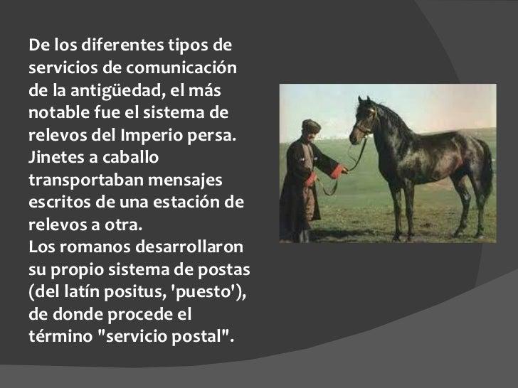 De los diferentes tipos de servicios de comunicación de la antigüedad, el más notable fue el sistema de relevos del Imperi...