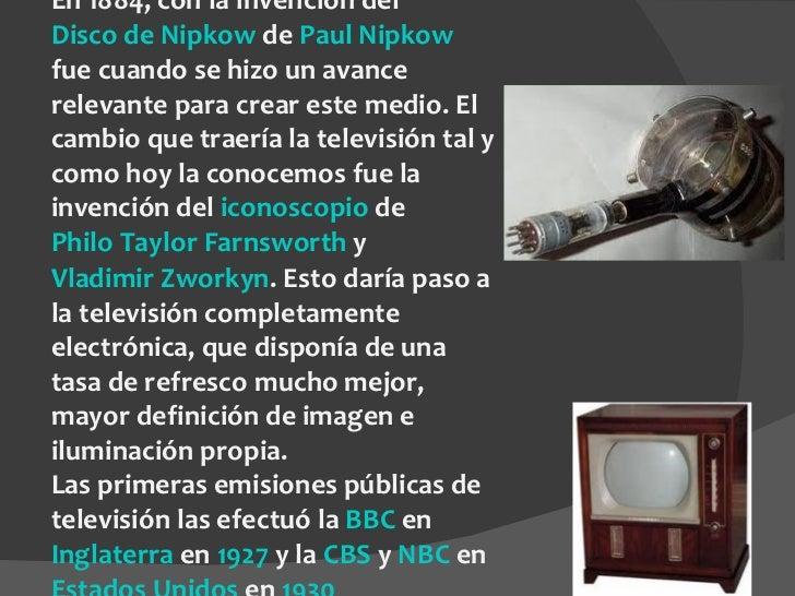 En 1884, con la invención del  Disco de Nipkow  de  Paul Nipkow  fue cuando se hizo un avance relevante para crear este me...