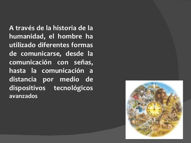 A través de la historia de la humanidad, el hombre ha utilizado diferentes formas de comunicarse, desde la comunicación co...