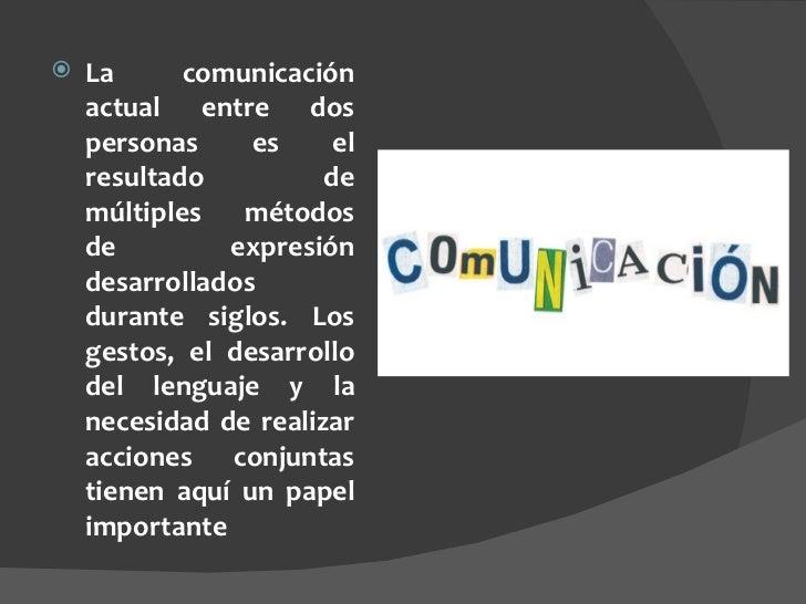 <ul><li>La comunicación actual entre dos personas es el resultado de múltiples métodos de expresión desarrollados durante ...