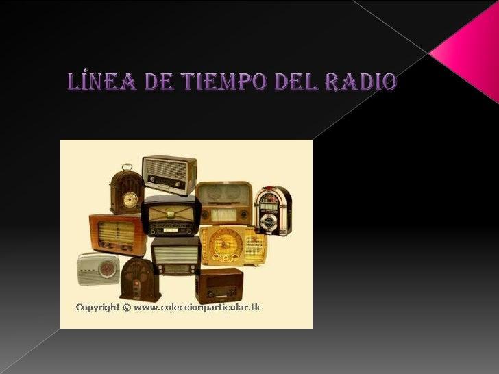 LÍNEA DE TIEMPO DEL RADIO<br />