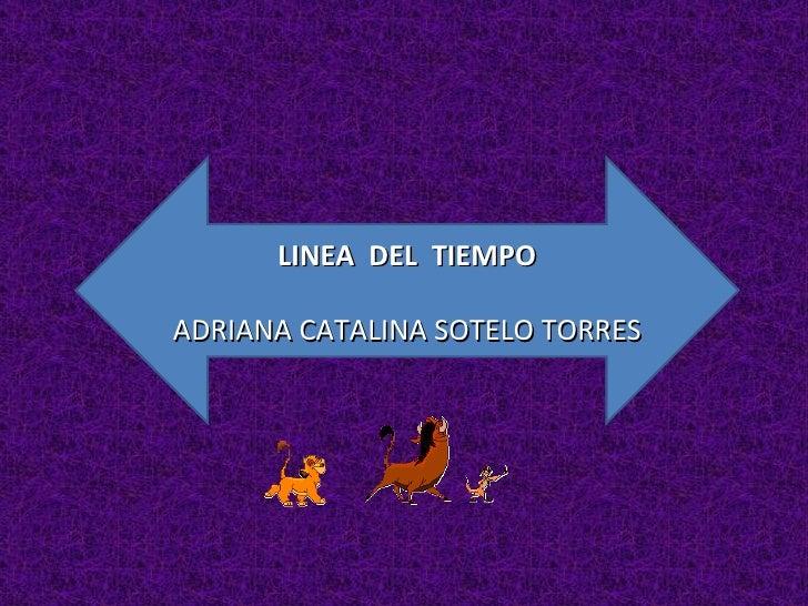 LINEA  DEL  TIEMPO ADRIANA CATALINA SOTELO TORRES