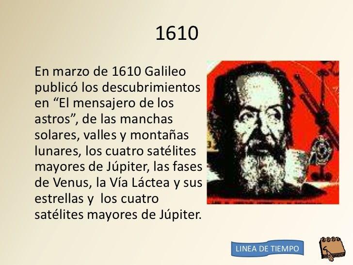 """1610 En marzo de 1610 Galileo publicó los descubrimientos en """"El mensajero de los astros"""", de las manchas solares, valles ..."""