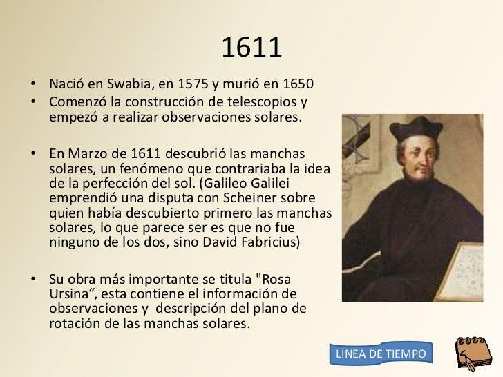 1611 • Nació en Swabia, en 1575 y murió en 1650 • Comenzó la construcción de telescopios y   empezó a realizar observacion...
