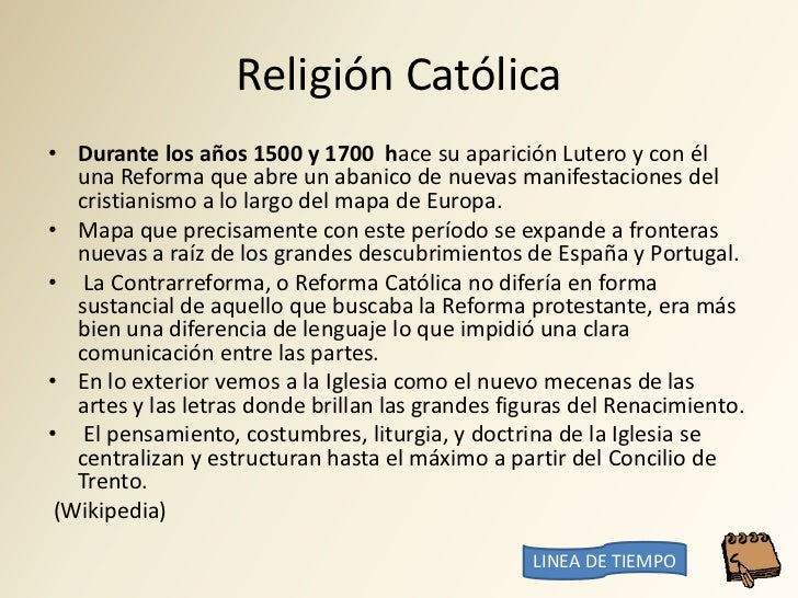 Religión Católica • Durante los años 1500 y 1700 hace su aparición Lutero y con él    una Reforma que abre un abanico de n...