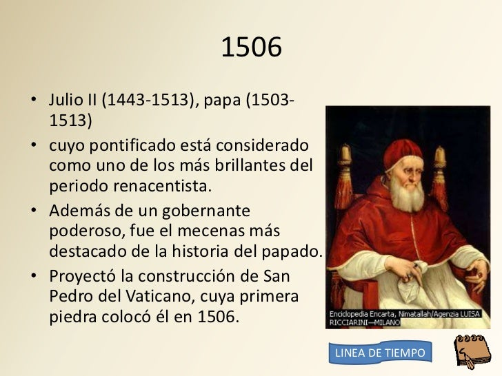 1506 • Julio II (1443-1513), papa (1503-   1513) • cuyo pontificado está considerado   como uno de los más brillantes del ...