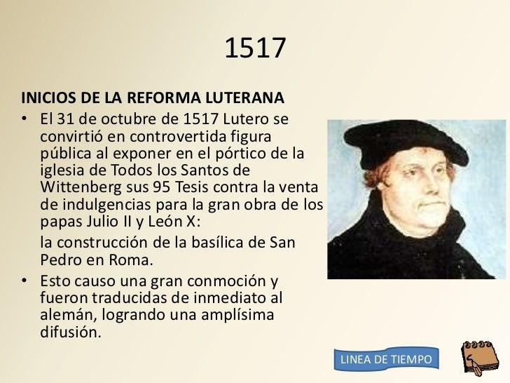 1517 INICIOS DE LA REFORMA LUTERANA • El 31 de octubre de 1517 Lutero se    convirtió en controvertida figura    pública a...