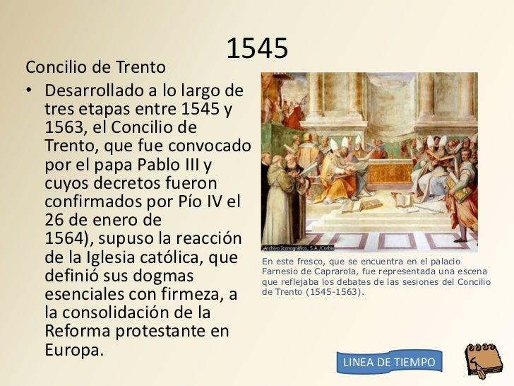 Concilio de Trento                          1545 • Desarrollado a lo largo de   tres etapas entre 1545 y   1563, el Concil...