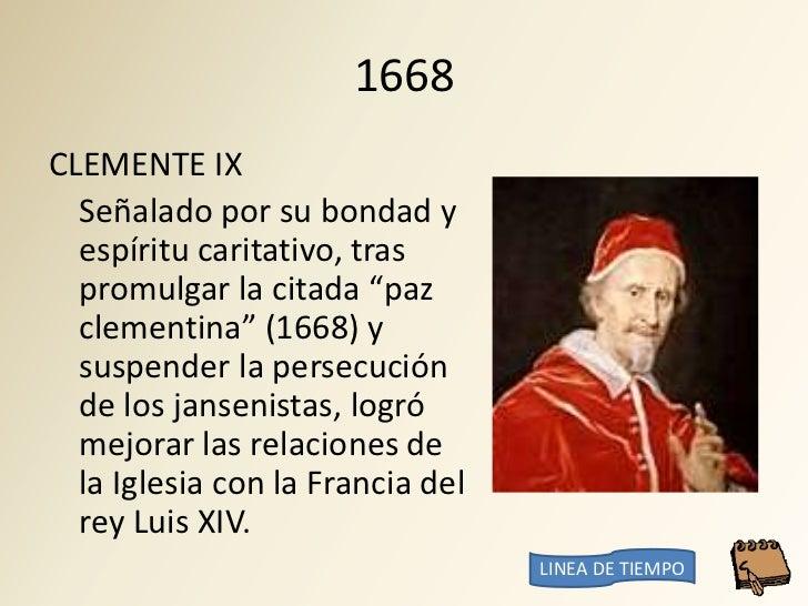 """1668 CLEMENTE IX   Señalado por su bondad y   espíritu caritativo, tras   promulgar la citada """"paz   clementina"""" (1668) y ..."""