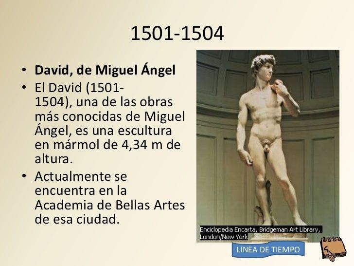 1501-1504 • David, de Miguel Ángel • El David (1501-   1504), una de las obras   más conocidas de Miguel   Ángel, es una e...