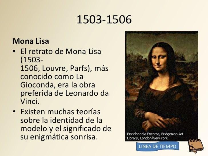 1503-1506 Mona Lisa • El retrato de Mona Lisa   (1503-   1506, Louvre, Parfs), más   conocido como La   Gioconda, era la o...