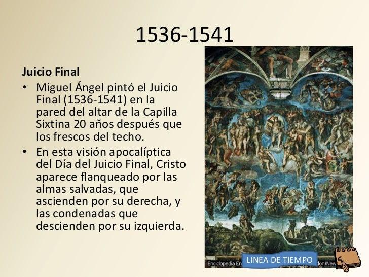 1536-1541 Juicio Final • Miguel Ángel pintó el Juicio    Final (1536-1541) en la    pared del altar de la Capilla    Sixti...