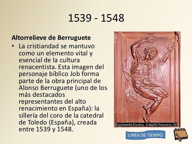 1539 - 1548 Altorrelieve de Berruguete • La cristiandad se mantuvo   como un elemento vital y   esencial de la cultura   r...