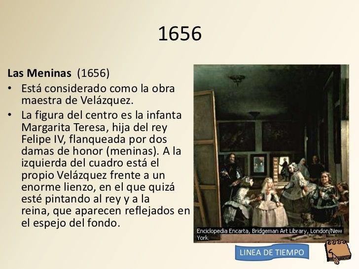1656 Las Meninas (1656) • Está considerado como la obra   maestra de Velázquez. • La figura del centro es la infanta   Mar...