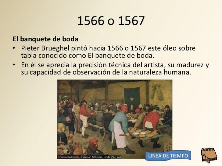 1566 o 1567 El banquete de boda • Pieter Brueghel pintó hacia 1566 o 1567 este óleo sobre    tabla conocido como El banque...