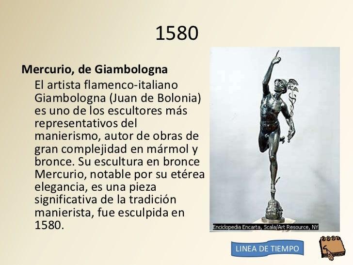 1580 Mercurio, de Giambologna  El artista flamenco-italiano  Giambologna (Juan de Bolonia)  es uno de los escultores más  ...