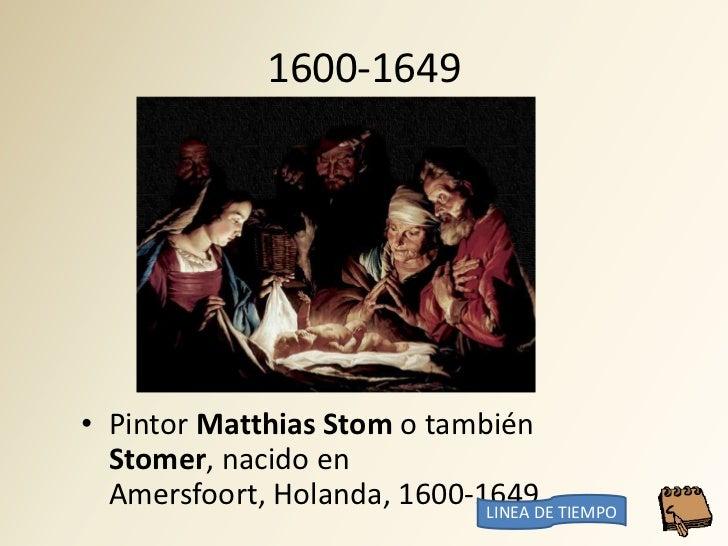 1600-1649     • Pintor Matthias Stom o también   Stomer, nacido en   Amersfoort, Holanda, 1600-1649. TIEMPO               ...