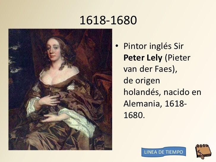 1618-1680      • Pintor inglés Sir        Peter Lely (Pieter        van der Faes),        de origen        holandés, nacid...