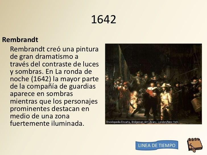 1642 Rembrandt   Rembrandt creó una pintura   de gran dramatismo a   través del contraste de luces   y sombras. En La rond...