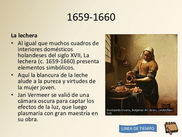 1659-1660 La lechera • Al igual que muchos cuadros de    interiores domésticos    holandeses del siglo XVII, La    lechera...