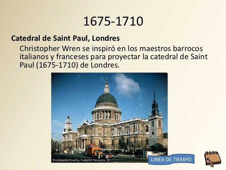 1675-1710 Catedral de Saint Paul, Londres   Christopher Wren se inspiró en los maestros barrocos   italianos y franceses p...