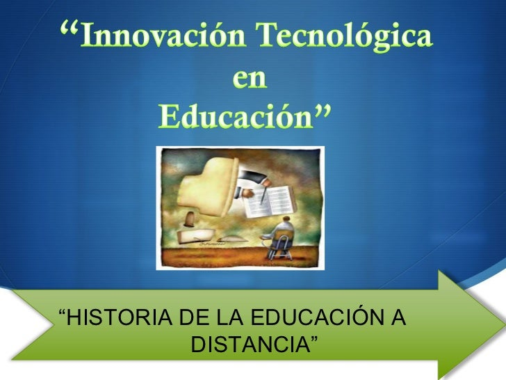 """"""" HISTORIA DE LA EDUCACIÓN A  DISTANCIA"""""""