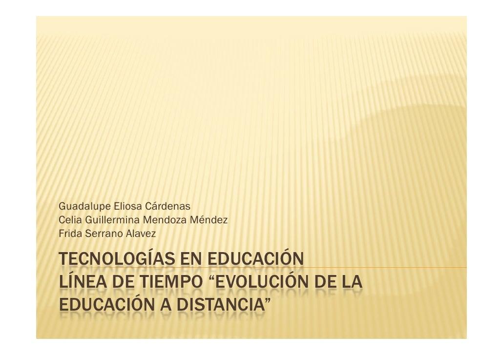 "Guadalupe Eliosa CárdenasCelia Guillermina Mendoza MéndezFrida Serrano AlavezTECNOLOGÍAS EN EDUCACIÓNLÍNEA DE TIEMPO ""EVOL..."