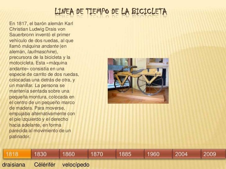 LINEA DE TIEMPO DE LA BICICLETA<br />En1817, elbarónalemánKarl Christian Ludwig Drais von Sauerbronninventó el primer...