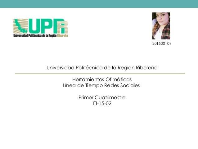201500109 Universidad Politécnica de la Región Ribereña Herramientas Ofimáticas Línea de Tiempo Redes Sociales Primer Cuat...