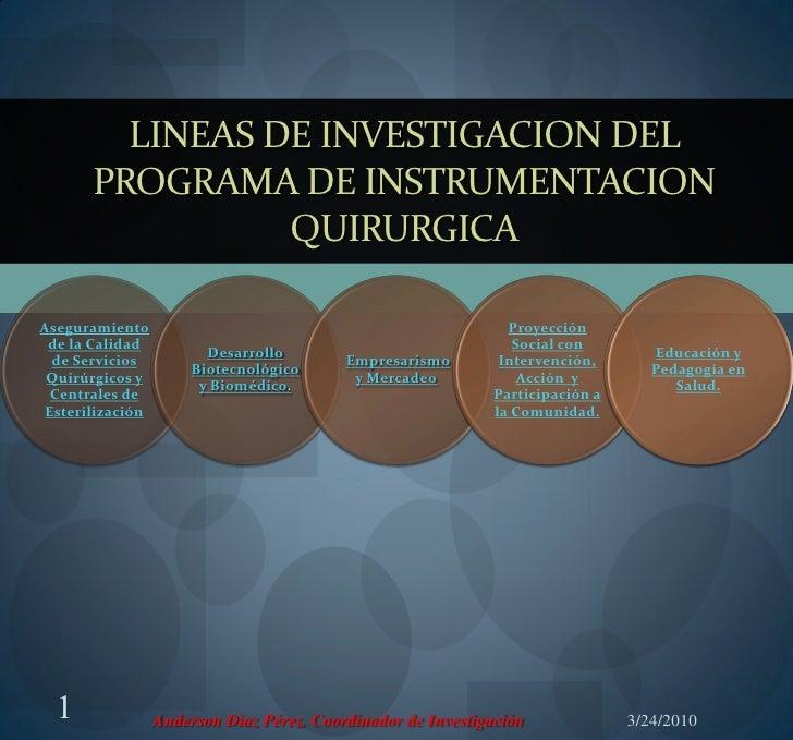 LINEAS DE INVESTIGACION DEL        PROGRAMA DE INSTRUMENTACION                  QUIRURGICA  Aseguramiento                 ...