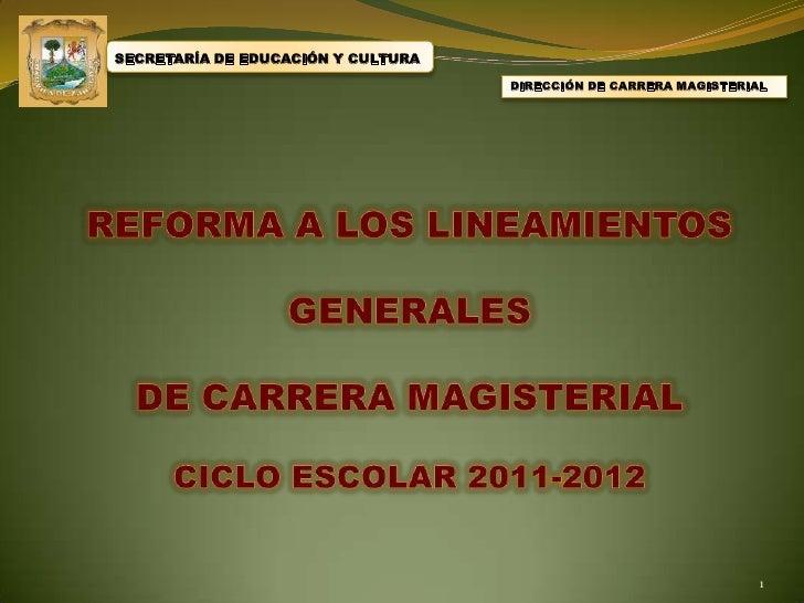 SECRETARÍA DE EDUCACIÓN Y CULTURA<br />DIRECCIÓN DE CARRERA MAGISTERIAL<br />REFORMA A LOS LINEAMIENTOS <br />GENERALES<br...