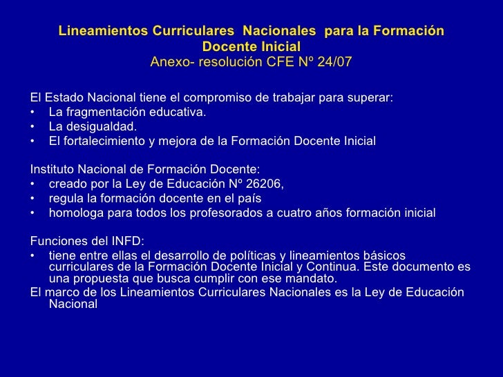 Lineamientos Curriculares  Nacionales  para la Formación Docente Inicial Anexo- resolución CFE Nº 24/07 <ul><li>El Estado ...