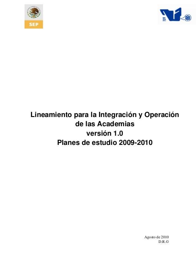 Agosto de 2010 D.R.© Lineamiento para la Integración y Operación de las Academias versión 1.0 Planes de estudio 2009-2010