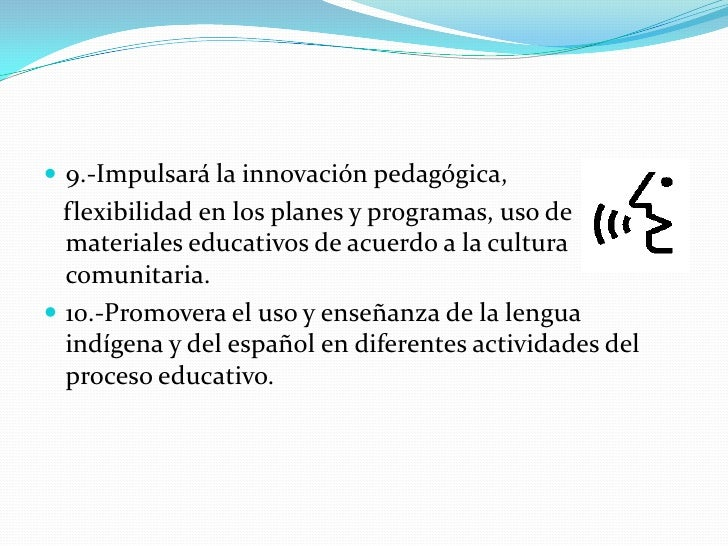  9.-Impulsará la innovación pedagógica,  flexibilidad en los planes y programas, uso de  materiales educativos de acuerdo...