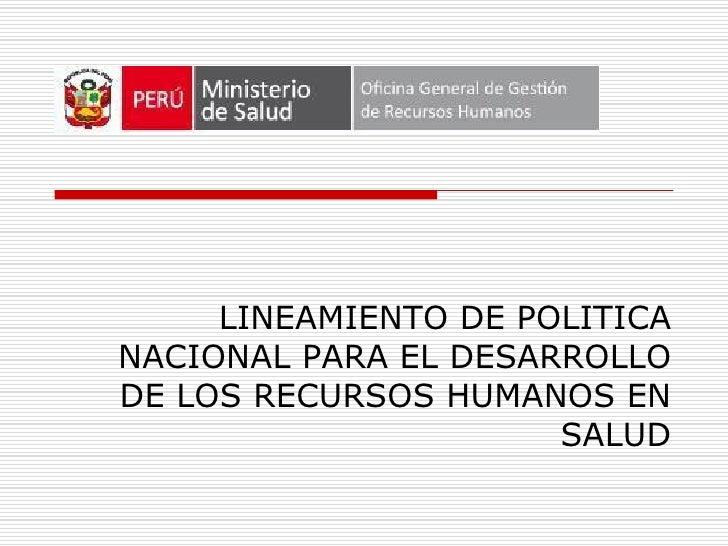 LINEAMIENTO DE POLITICA NACIONAL PARA EL DESARROLLO DE LOS RECURSOS HUMANOS EN                       SALUD