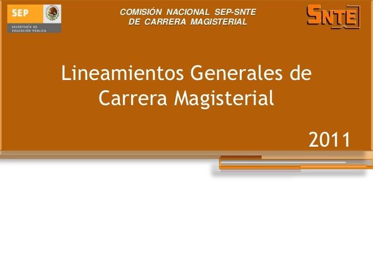 COMISIÓN NACIONAL SEP-SNTE      DE CARRERA MAGISTERIALLineamientos Generales de    Carrera Magisterial                    ...